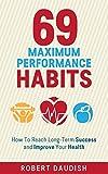 69 Maximum Performance Habits: How To Reach Long-Term Success and Improve Your Health (Paul Chek, Maximum Achievement, Healthy Living Book 1) (English Edition)