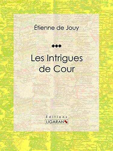 Les Intrigues de cour: Comédie historique en cinq actes et en prose par Étienne de Jouy