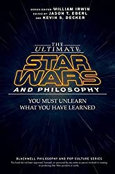 The Ultimate Star Wars and Philosophy: You Must Unlearn What You Have Learned (The Blackwell Philosophy and Pop Culture Series) (2015-10-16)