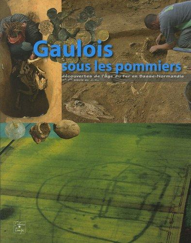 Gaulois sous les pommiers : Découvertes de l'âge du Fer en Basse-Normandie (IXe-Ier siècle av. J.-C.) par Pierre Giraud