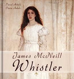 James McNeill Whistler: 165+ Tonalist Paintings - Tonalism by [Ankele, Daniel, Ankele, Denise ]