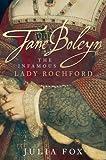 Jane Boleyn: The Infamous Lady Rochford by JULIA FOX (2007-08-01)