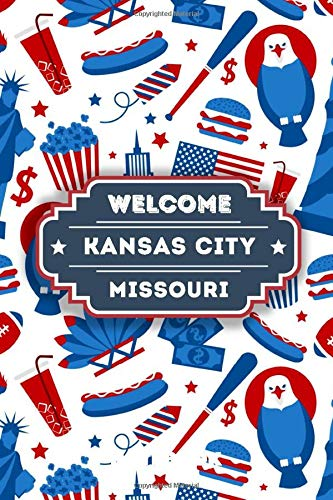 Welcome To Kansas City - Missouri: Lined Travel Journal, Funny Travel Notebook, Perfect gift for your Trip in USA States and Cities