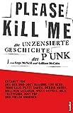Please Kill Me: Die unzensierte Geschichte des Punk Erzählt von Lou Reed, John Cale, Patti Smith, Iggy Pop, Debbie Harry, Willy DeVille u.a. - Legs McNeill, Gillian McCain
