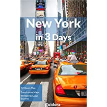 New York City in 3 Days (Travel Guide 2018) - Enjoy a Perfect Plan with the Best Things to Do in NYC: Where to Stay,Go Out,Eat in NYC.What to See. Detailed Plan for 3 days. How to Save Money & Time.
