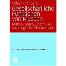 Gesellschaftliche Funktionen von Museen: Makro-, meso- und mikrosoziologische Perspektiven