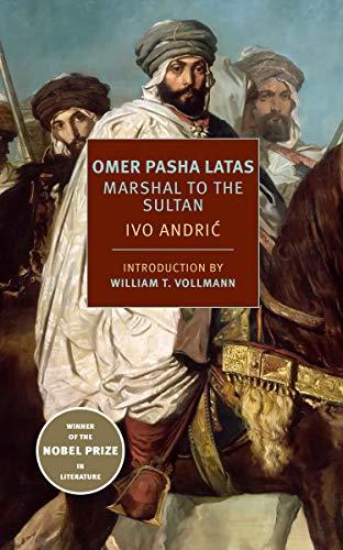 Omer Pasha Latas: Marshal to the Sultan par Ivo Andric