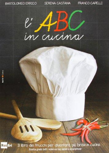 L'ABC in cucina. Il libro dei trucchi per diventare più bravi in cucina. Ediz. illustrata