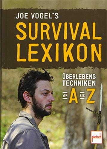 Joe Vogel\'s Survival-Lexikon: Überlebenstechniken von A bis Z