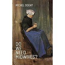 Do We Need Midwives? (English Edition)