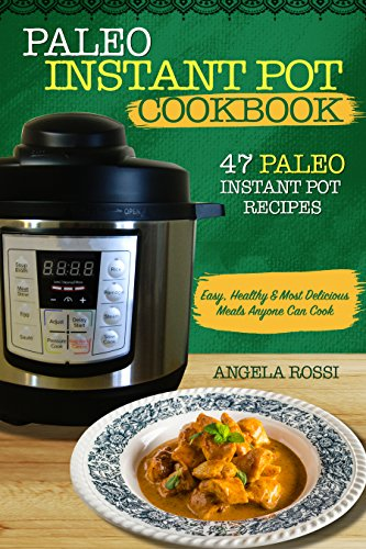 Paleo Instant Pot Cookbook: 47 Paleo Instant Pot Recipes: Easy, Healthy & Most Delicious Meals Anyone Can Cook (English Edition)