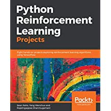 Python Reinforcement Learning Projects: Eight hands-on projects exploring reinforcement learning algorithms using TensorFlow (English Edition)