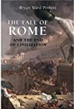 Bryan Ward-Perkins: The Fall of Rome and the End of Civilization