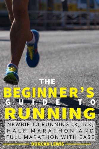 the-beginners-guide-to-running-newbie-to-running-5k-10k-half-marathon-and-full-marathon-with-ease