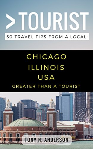 Greater Than a Tourist- Chicago Illinois USA: 50 Travel Tips from a Local (English Edition)