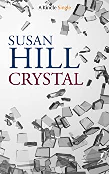 Crystal (Kindle Single) by [Hill, Susan]