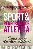 Sport e Performance Atletica: Come avere risultati migliori (Self Help. Allenamenti mentali da leggere in 60 minuti)