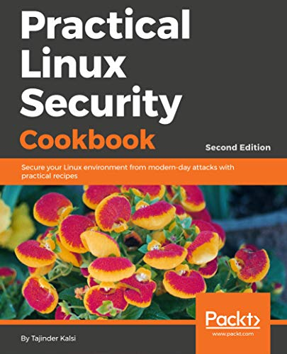 Practical Linux Security Cookbook - Second Edition: Secure your Linux environment from modern-day attacks with practical recipes (English Edition)