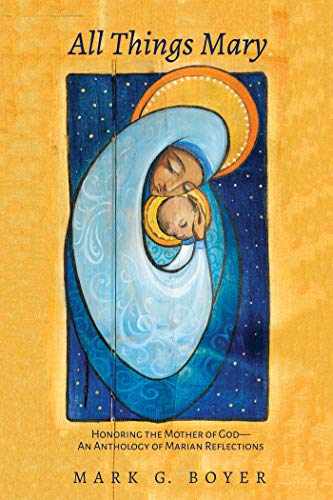 All Things Mary: Honoring the Mother of God-An Anthology of Marian Reflections (English Edition)
