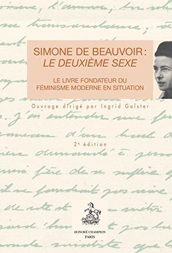 Simone de Beauvoir : le Deuxieme Sexe. le Livre Fondateur du Feminisme Moderne en Situation. par Collectif