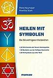 Heilen mit Symbolen - Die 64 wichtigsten Heilzeichen: 18 Strichcodes der Neuen Homöopathie, 18 Symbole aus der Heiligen Geometrie, 28 Heilsymbole aus aller Welt - Petra Neumayer, Roswitha Stark