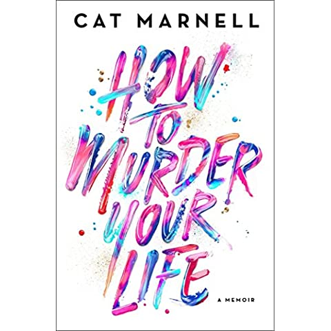How to Murder Your Life: A Memoir (English Edition)