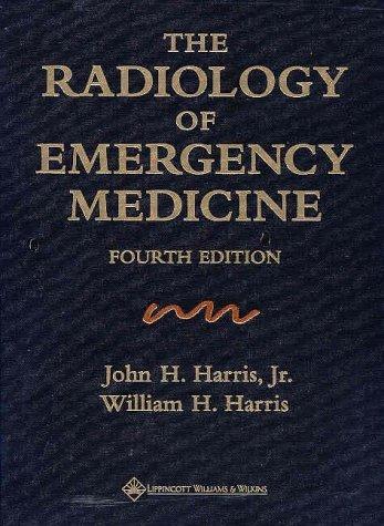 The Radiology of Emergency Medicine by John H. Harris Jr. MD DSc (1999-12-14)