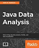 Java Data Analysis: Data mining, big data analysis, NoSQL, and data visualization (English Edition)