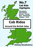 Cab Ride Highlights No.7 Dvd - Shrewsbury to Aberystwyth - Barrow to Carlisle - Bury to Manchester - Glasgow to Perth - Railway Recollections