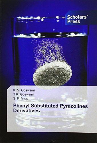 Phenyl Substituted Pyrazolines Derivatives par K. V. Goswami