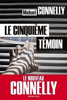 Le Cinquième témoin (Cal-Lévy- R. Pépin) par [Connelly, Michael]