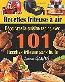 Recettes friteuse à air: Découvrez la cuisine rapide avec 101 recettes friteuse...