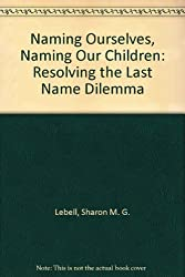 Naming Ourselves, Naming Our Children: Resolving the Last Name Dilemma