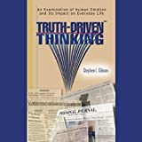 Truth-Driven Thinking is a straightforward examination of human emotion and its impact on everyday life. Emotion impacts health-care choices, investments, careers, businesses, and virtually every corner of public policy, because it largely defines th...