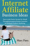 Internet Affiliate Business Ideas: Earn $1,000 Passive Income Per Month Through Information Product Launches & Clickbank Products Marketing. (English Edition)