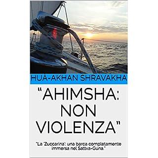 """""""AHIMSHA: NON VIOLENZA"""": """"La 'Zuccarina': una barca completamente immersa nel Sattva-Guna."""" (La Ricerca Spirituale con il Benefattore e La Madre) Vol. 5) (Italian Edition)"""