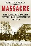 Image de Massacre: The Life and Death of the Paris Commune of 1871