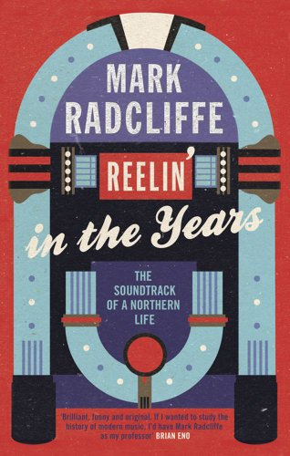 Reelin' in the Years: The Soundtrack of a Northern Life por Mark Radcliffe