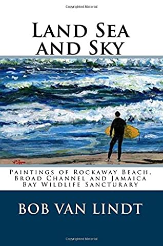 Land Sea and Sky: Paintings of Rockaway Beach, Broad Channels and Jamaica Bay Wildlife Sanctuary