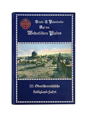 Auf des Welterlösers Pfaden. Gedenkbuch an den dritten oberösterr. Pilgerzug ins Heilige Land. April 1910.