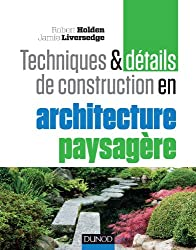 Techniques et détails de construction en architecture paysagère: Matériaux, éléments et structures, conception et réalisation