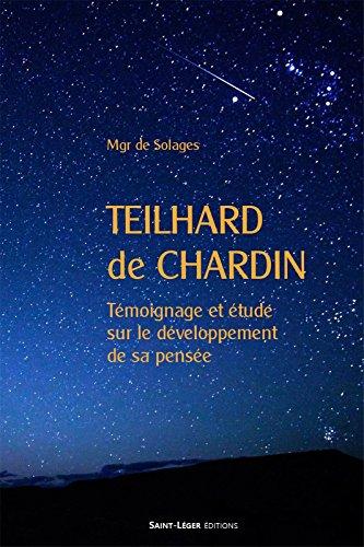 Teilhard de Chardin : Témoignage et étude sur le développement de sa pensée par Bruno de Solages