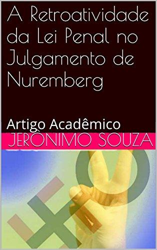 A Retroatividade da Lei Penal no Julgamento de Nuremberg: Artigo Acadêmico (Portuguese Edition) por Jerônimo Souza