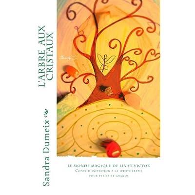 L'arbre aux cristaux: Conte d'initiation pour enfants et adultes à la litothérapie