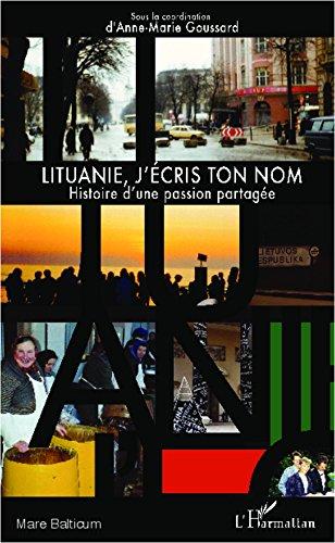 Lituanie, j'écris ton nom: Hisoire d'une passion partagée
