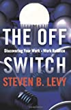 The Off Switch: Discovering Your Work-Work Balance by Steven B. Levy (2012-01-06)