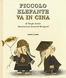 Piccolo Elefante va in Cina. Ediz. illustrata