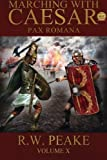 Marching With Caesar: Pax Romana: Volume 10 by R.W. Peake (2015-03-15)