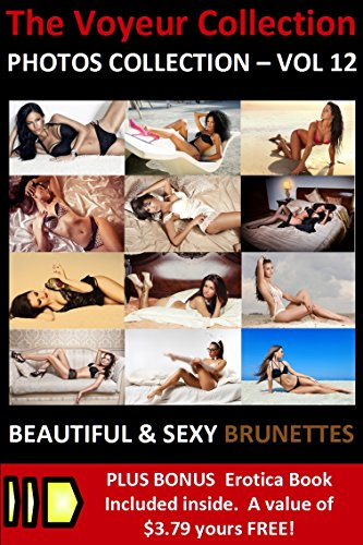 The Voyeur Collection: Brunette Models Picture Book - Vol 12: Beautiful and Sexy Photo of Brunette Female Models (The Voyeur Collection Picture Book) (English Edition)