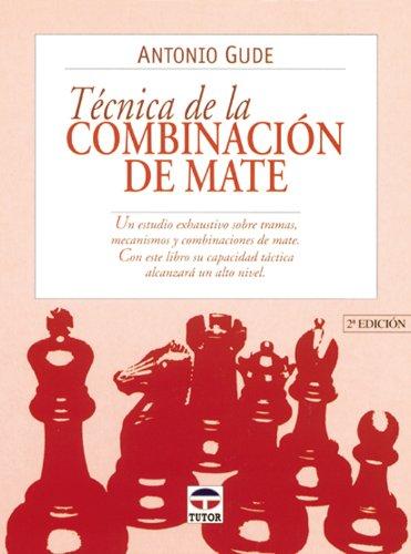 Tecnica de La Combinación del Mate por Antonio Gude